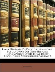 Revue G n rale De Droit International Public: Droit Des Gens-Histoire Diplomatique-Droit P nal-Droit Fiscal-Droit Administratif, Volume 7 - Anonymous