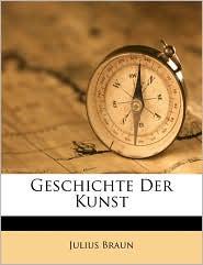 Geschichte Der Kunst - Julius Braun