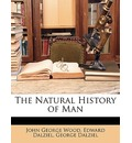 The Natural History of Man - John George Wood