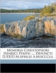 Memoria Christophori Henrici Pfaffii.: Defuncti D.XXIII.M.Aprilis A.Mdccclii. - Gregor Wilhelm Nitzsch, Universit t Kiel