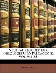 Neue Jahrb cher F r Philologie Und Paedagogik, Volume 85 - Anonymous