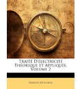 Trait D'Lectricit Thorique Et Applique, Volume 2 - Auguste Arthur De La Rive