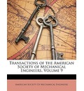 Transactions of the American Society of Mechanical Engineers, Volume 9 - Society Of Mechanical Engineers American Society of Mechanical Engineers