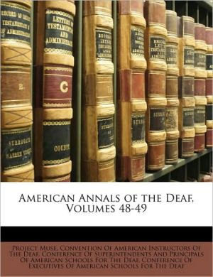 American Annals of the Deaf, Volumes 48-49 - Created by Project Project Muse, Created by Convention Of Convention Of American Instructors Of Th, Created by Conference Of Con