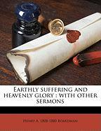 Earthly Suffering and Heavenly Glory: With Other Sermons