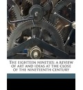 The Eighteen Nineties; A Review of Art and Ideas at the Close of the Nineteenth Century - Holbrook Jackson