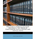 Bibliotheca Symbolica Ecclesiae Universalis. the Creeds of Christendom, with a History and Critical Notes Volume V.3 - Philip Schaff