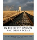 In the King's Garden, and Other Poems - James Berry 1856-1886 [From Ol Bensel