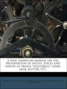 A new American manual on the preservation of fruits, juices and syrups of fruits, vegetables, cider, milk, butter, etc. als Taschenbuch von New Yo... - Nabu Press