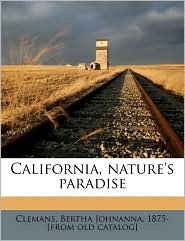 California, nature's paradise - Created by Bertha Johnanna 1875- [from ol Clemans