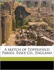 A sketch of Toppesfield Parish, Essex Co, England - H B. Barnes