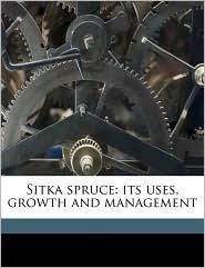 Sitka Spruce: Its Uses, Growth and Management - N. Leroy Cary