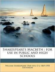 Shakespeare's Macbeth: for use in public and high schools - William Shakespeare, O J. 1869-1950 Stevenson