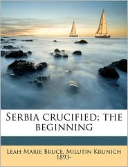 Serbia Crucified; The Beginning