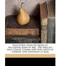 Selections from de Quincey, Including Joan of Arc, the English Mail Coach, Levana and Our Ladies of Sorrow, and Savannah La Mar; - Thomas de Quincey