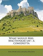 What Would Mrs. Macthinkar Say: A Comedietta