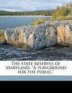 """The State Reserves of Maryland. """"A Playground for the Public."""""""