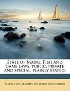 State of Maine. Fish and Game Laws, Public, Private and Special, Plainly Stated;