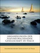 Naturforschende Gesellschaft zu Halle: Abhandlungen der Naturforschenden Gesellschaft zu Halle