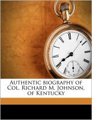 Authentic biography of Col. Richard M. Johnson, of Kentucky - William Emmons
