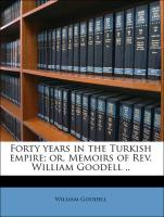 Forty years in the Turkish empire; or, Memoirs of Rev. William Goodell ..