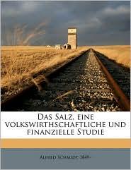 Das Salz, Eine Volkswirthschaftliche Und Finanzielle Studie - Alfred Schmidt