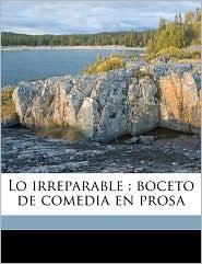 Lo irreparable: boceto de comedia en prosa - Gonzalo Seijas