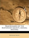 Proceedings of the Bostonian Society, Annual Meeting - Bostonian Society