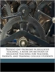 Present-day problems in religious teaching, a book on methods of religious teaching for teachers, paernts, and training college students - Hetty Lee