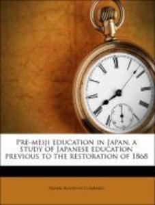 Pre-meiji education in Japan, a study of Japanese education previous to the restoration of 1868 als Taschenbuch von Frank Alanson Lombard