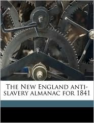 The New England anti-slavery almanac for 1841 - Anonymous