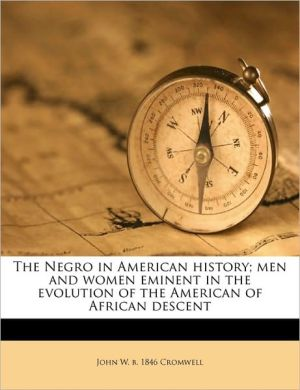 The Negro in American history; men and women eminent in the evolution of the American of African descent Volume 1