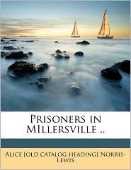 Prisoners in MIllersville. - Alice [old catalog heading Norris-Lewis