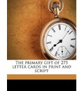 The Primary Gift of 275 Letter Cards in Print and Script - Ellen D Starr