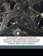 Preliminary Suggestions for Agriculture, Domestic Science and Manual Training for Elementary Grades and High Schools