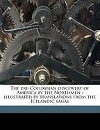 The Pre-Columbian Discovery of America by the Northmen: Illustrated by Translations from the Icelandic Sagas