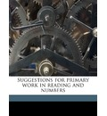 Suggestions for Primary Work in Reading and Numbers - Emilie Kuhlmann