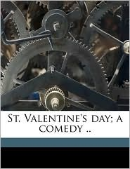 St. Valentine's Day; A Comedy. - Annie [From Old Catalog] Eliot