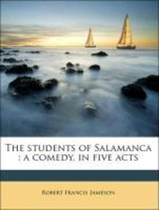 The students of Salamanca : a comedy, in five acts als Taschenbuch von Robert Francis Jameson - Nabu Press
