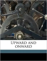 Upward And Onward - Oliver J. [From Old Catalog] Wright