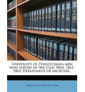 University of Pennsylvania Men Who Served in the Civil War, 1861-1865; Department of Medicine.. - Ewing Jordan