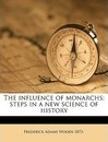The Influence of Monarchs; Steps in a New Science of History - Frederick Adams Woods