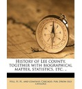 History of Lee County, Together with Biographical Matter, Statistics, Etc. .. - H H and Company Chicago Pub Hill