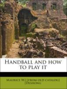 Handball and how to play it als Taschenbuch von Maurice W. ] [from old catalog] [Deshong - Nabu Press