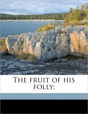 The fruit of his folly; - Arthur Lewis. [from old catalog] Tubbs