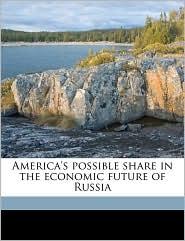America's possible share in the economic future of Russia - A J. b. 1889 Sack