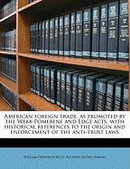 American Foreign Trade, as Promoted by the Webb-Pomerene and Edge Acts, with Historical References to the Origin and Enforcement of the Anti-Trust Law