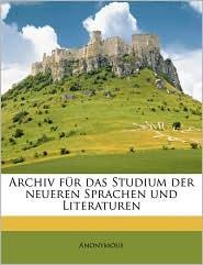 Archiv Fur Das Studium Der Neueren Sprachen Und Literature, Volume 104 - Anonymous