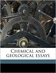 Chemical And Geological Essays - Thomas Sterry Hunt