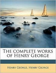 The Complete Works Of Henry George - Henry George